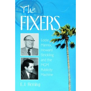 The Fixers: Eddie Mannix, Howard Strickling and the MGM Publicity Machine [平装]