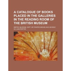A Catalogue of Books Placed in the Galleries in the Reading Room of the British Museum [平装]