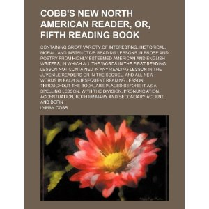 Cobb's New North American Reader, Or, Fifth Reading Book; Containing Great Variety of Interesting, Historical, Moral, and Instructive Reading Lessons in Prose and Poetry from Highly Esteemed American and English Writers, in Which All the Words in the First [平装]