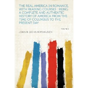 The Real America in Romance, with Reading Courses: Being a Complete and Authentic History of America from the Time of Columbus to the Present Day Volume 2 [平装]